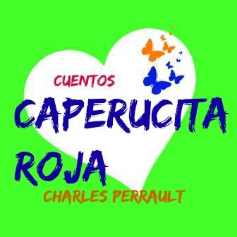 CAPERUCITA ROJA. Charles Perrault. Este autor escribió algunos de los cuentos más famosos del mundo. En esta versión, ¿el lobo se come a Caperucita? ¿O no?
