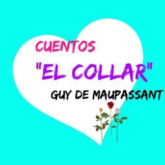 """""""El collar"""". Es un bello relato del escritor francés Guy de Maupassant, considerado maestro del cuento realista."""