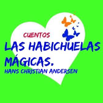 LAS HABICHUELAS MÁGICAS, el cuento clásico de Andersen pero en la versión que yo contaba a mis hijos; un poco más activa y con su participación.