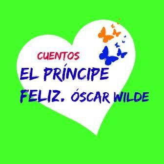 EL PRÍNCIPE FELIZ. Oscar Wilde. Un cuento bellísimo de este genial y controvertido escritor. Sobre todo destaca su lirismo.