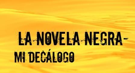 LA NOVELA NEGRA. Mi decálogo; 10 ideas básicas sobre la novela negra. Qué es, qué recomiendo, por qué, mi autor favorito...