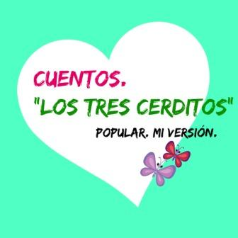 """LOS TRES CERDITOS es uno de los cuentos más famosos en España. Tiene mil versiones y cada uno puede hacer la suya propia. Yo te presento """"mi versión""""."""
