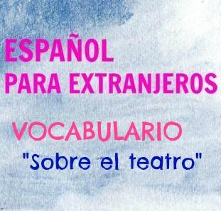 """""""SOBRE EL TEATRO. Vocabulario. Nivel B2"""" es un ejercicio donde puedes aprender o repasar palabras relacionadas con el teatro."""