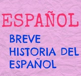 Breve historia del español. Para tener una visión general de nuestra lengua. ¿Cuándo nació el español? ¿Dónde? ¿Cuándo se consolidó?