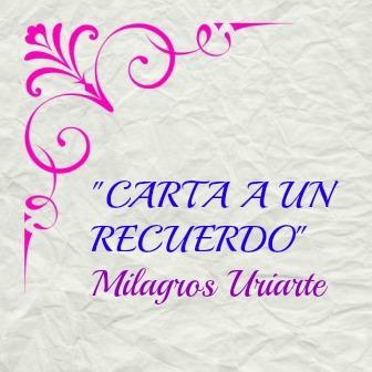 Carta a un recuerdo. Milagros Uriarte. Un texto escrito, ante todo, con el corazón. Por una mujer a la que siempre le gustó leer.