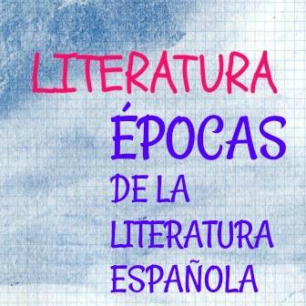 ËPOCAS LITERATURA ESPAÑOLA. Características y autores. Una visión general por toda la historia de la literatura española, fechas, autores, obras...