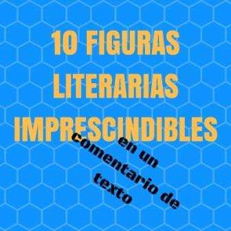10 FIGURAS LITERARIAS IMPRESCINDIBLES EN UN COMENTARIO o las 10 figuras que siempre encuentras en un poema y con las que se puede hacer un buen comentario de texto