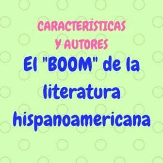 EL BOOM DE LA LITERATURA HISPANOAMERICANA. Características y autores. Años sesenta y setenta:el boom, el realismo mágico y el post boom.