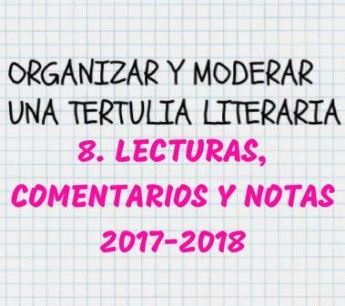 CÓMO ORGANIZAR Y MODERAR UNA TERTULIA LITERARIA. Lecturas 2017-18. Con notas y comentarios.