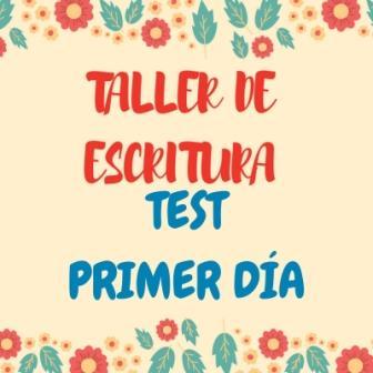 ORGANIZAR UN TALLER DE ESCRITURA. Test primer día. Este test te ayudará a coniocer a los participantes y podrás organizar mejor el taller.