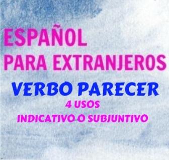 VERBO PARECER con indicativo o subjuntivo. 4 usos del verbo parecer con normas, ejemplos y un ejercicio.