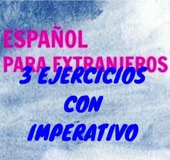 3 EJERCICIOS CON IMPERATIVO. El imperativo se usa en español para ordenar y para rogar; puedes practicar el imperativo con estos tres ejercicios.