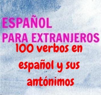 Con 100 VERBOS EN ESPAÑOL Y SUS ANTÓNIMOS (o contrarios u opuestos) aprendemos vocabulario básico de forma divertida y activa.