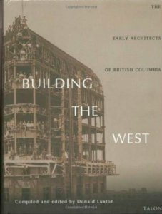 Book cover, Building The West: Early Architects of British Columbia, edited by Donald Luxton