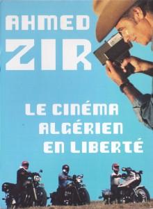 Ahmed Zir : Le Cinéma algérien en liberté
