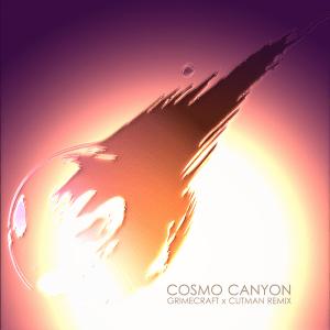 Cosmo Canyon ( Grimecraft X Cutman remix)