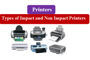 What is a Printer? Types of Impact and Non Impact Printers
