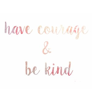 Free Printable: Have Courage and Be Kind