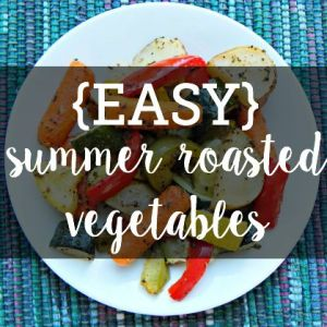 Easy Summer Roasted Vegetables
