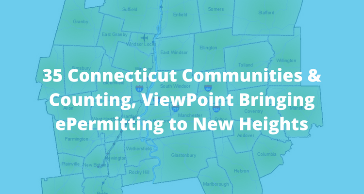 35 Connecticut Communities & Counting, ViewPoint Brings ePermitting to New Heights
