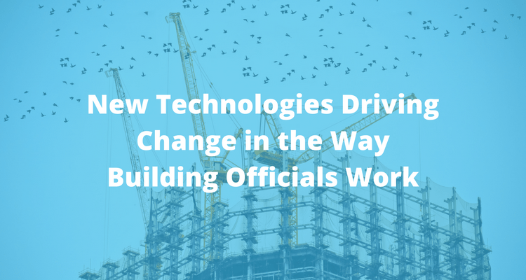 New Technologies Driving Change in the Way Building Officials Work