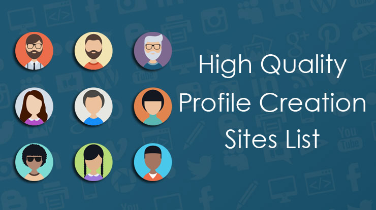 BEST HIGH QUALITY PROFILE CREATION SITES LIST