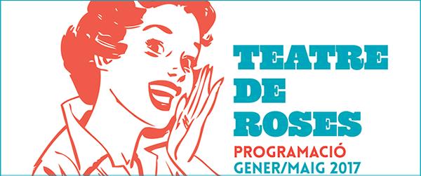 Programació Teatre Municipal de Roses / Gener-Maig 2017