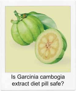 Is garcinia cambogia extract diet pill safe to use for weight loss?