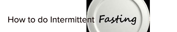 How to Do Intermittent Fasting – 2 Ways