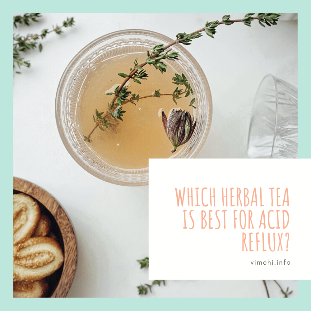 Which Herbal Tea is Best for Acid Reflux?