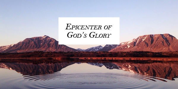 Epicenter of God's Glory