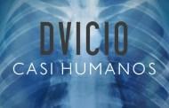 DVICIO estrenan 'Casi Humanos', adelanto de su segundo disco