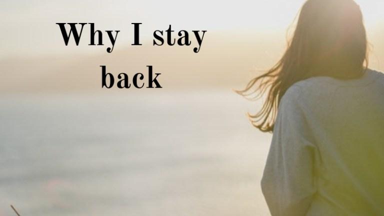 Why I stay back