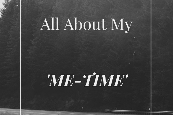 All about my 'Me-time' #writebravely #WriteTribeProBlogger