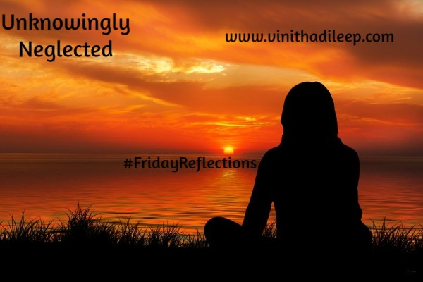 Unknowingly Neglected #FridayReflections