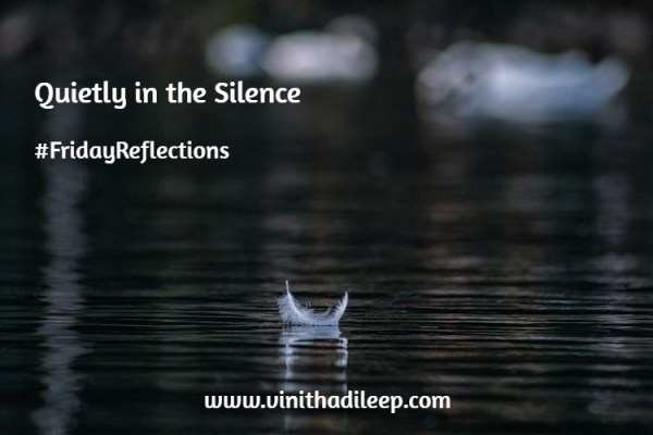 Quietly in the Silence… #FridayReflections