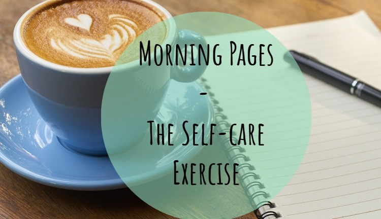 Morning Pages – The self-care exercise