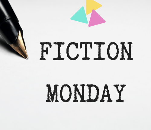 Fiction Monday – 6