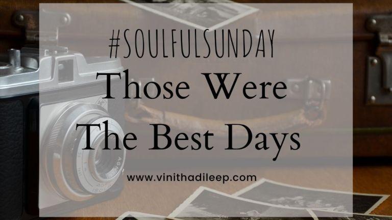 Those Were The Best Days! #SoulfulSunday
