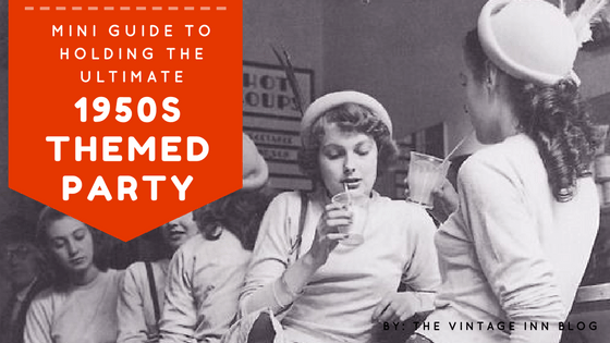 Mini Guide to Hosting the Ultimate Themed 1950 Party by the Vintage Inn
