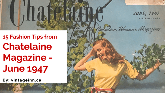 15 Fashion Tips from Chatelaine Magazine-June 1947 - The Vintage Inn 91da2c2f2fe6