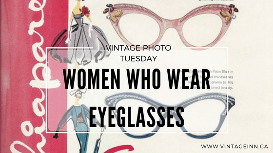 Vintage Photo Tuesday-Women who wear eyeglasses