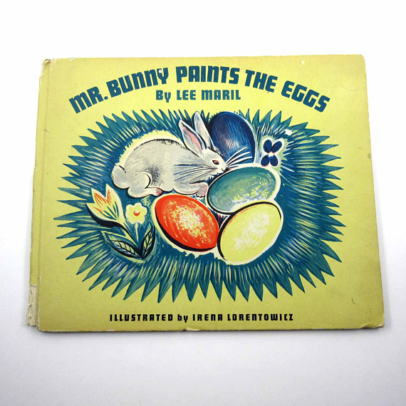 Mr. Bunny Paints the Eggs Vintage 1940s Children's Book by Lee Maril Illustrated by Irena Lorentowicz