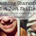 Building Character (Not Just Skills) : Age Appropriate Chores for Kids