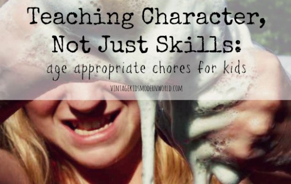 Teaching Character, Not Just Skills : Age Appropriate Chores For Kids :: Vintage Kids   Modern World