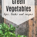 Green Vegetables : Tips, Tricks and Recipes