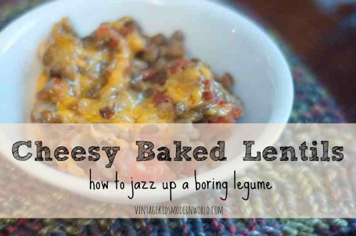 Cheesy Baked Lentils :: Vintage Kids | Modern World