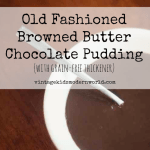 Old Fashioned Browned Butter Chocolate Pudding (with grain-free thickener)