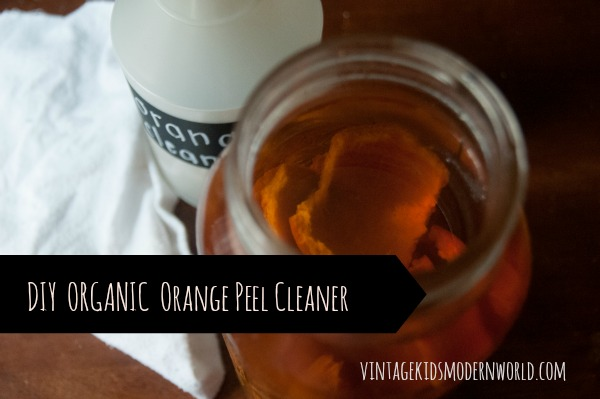 DIY Organic Orange Peel Cleaner (and one HUGE mistake you've been making in your green cleaning!) :: Vintage Kids | Modern World Blog