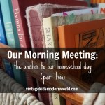 Our Morning Meeting: The Anchor To Our Homeschool Day (part 2)